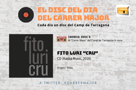 "🔊 El disc del dia del Carrer Major. 06: Fito Luri ""Cru"" (2018)"