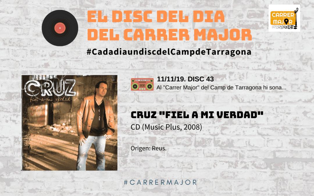 """🔊 El disc del dia del Carrer Major. 43: Cruz """"Fiel a mi verdad"""" (2008)"""