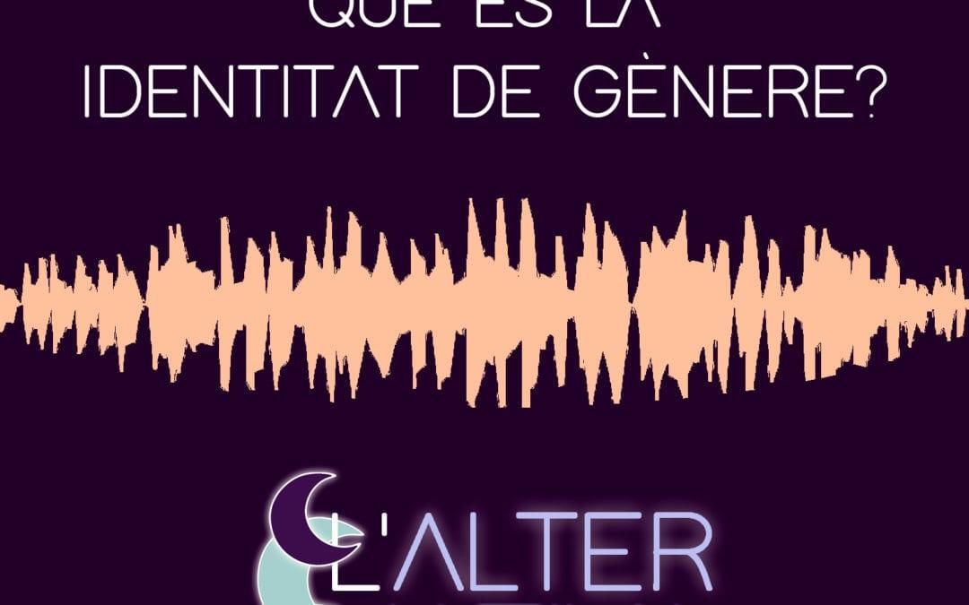 🔊 L'alternativa. 04 – 'Identitat de gènere' (amb Sandra Vilaseca i Gualgami)