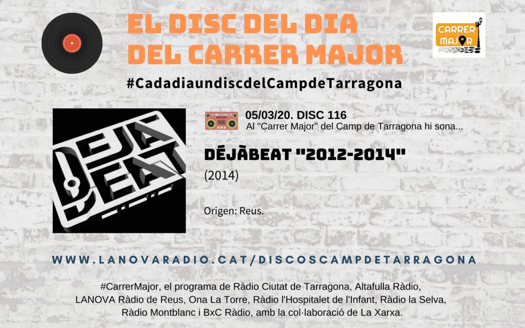 """🔊 El disc del dia del Carrer Major. 116: Déjàbeat """"2012-2014"""" (2014)"""