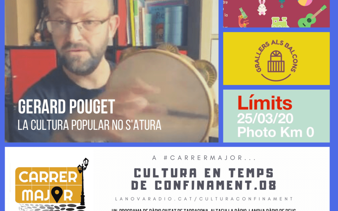 🔊 Cultura en temps de confinament. 08: cultura popular amb Gerard Pouget, grallers als balcons i nous projectes fotogràfics i expositius