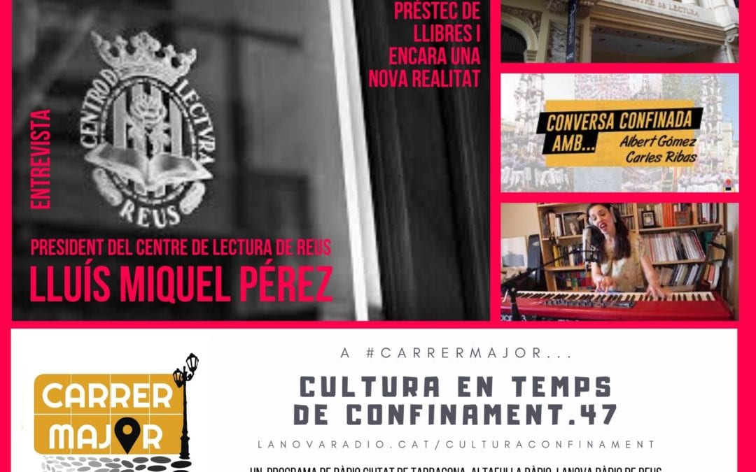 🔊 Cultura en temps de confinament. 47: entrevista a Lluís Miquel Pérez, president del Centre de Lectura de Reus, i versió confinada de Gemma Humet