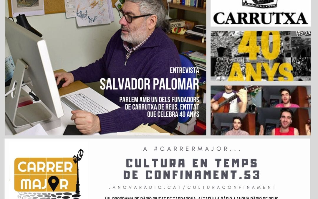 🔊 Cultura en temps de confinament. 53: entrevista a Salvador Palomar pels 40 anys de Carrutxa i versió d'Stay Homas a càrrec d'Arnau Gomis