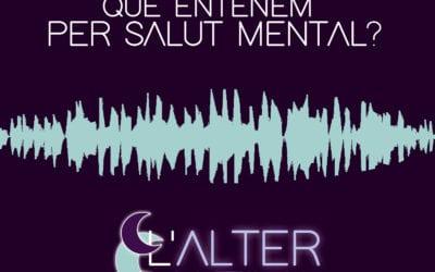 🔊 L'alternativa. 07 – 'Salut mental' (amb Ester Escoda i Ariadna Bonals)