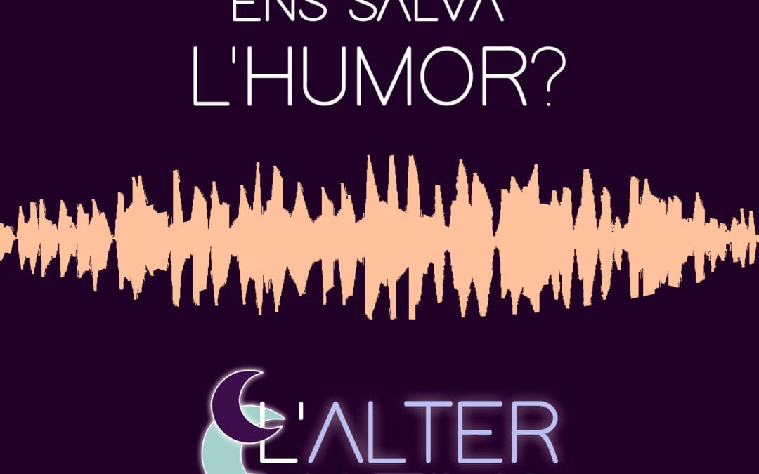 🔊 L'alternativa. 08 – 'Humor' (amb Charlie Pee i Ana Polo)