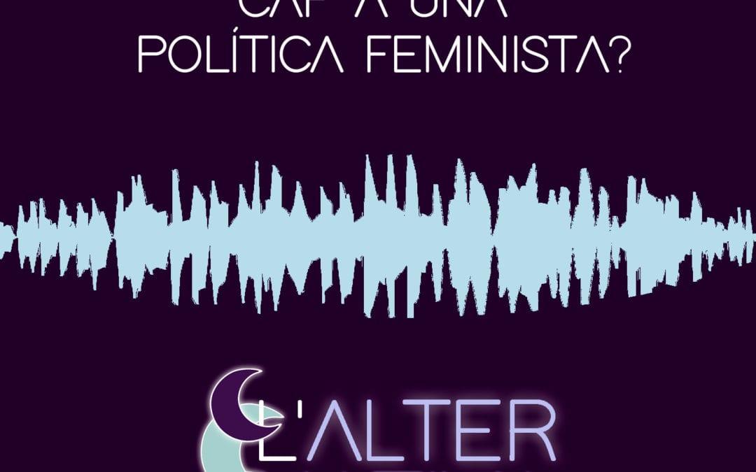 🔊 L'alternativa. 11 – 'Política feminista' (amb Mireia Boya i Jenn Díaz)