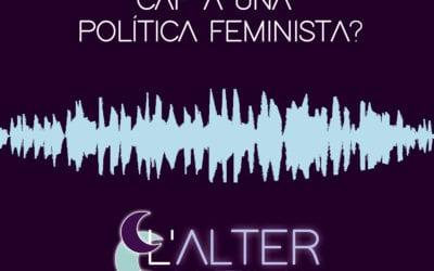 ? L'alternativa. 11 – 'Política feminista' (amb Mireia Boya i Jenn Díaz)