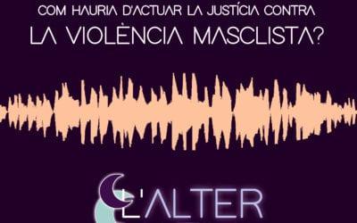 ? L'alternativa. 16 – 'Justícia i violència masclista'